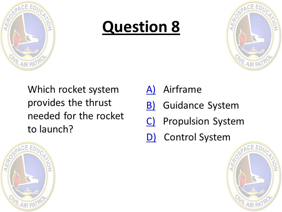 Question 8 Which rocket system provides the thrust needed for the rocket to launch