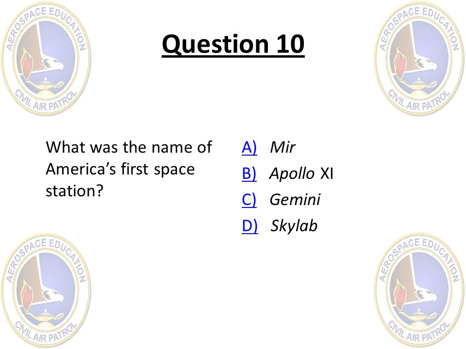 Question 10 What was the name of America's first space station