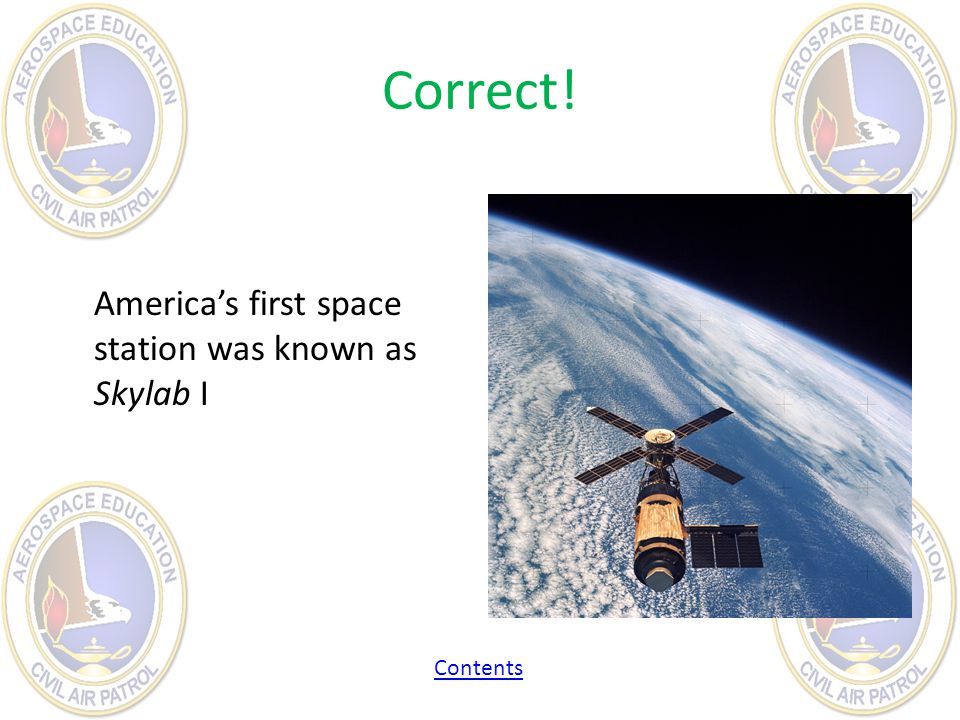 Correct! America's first space station was known as Skylab I Contents