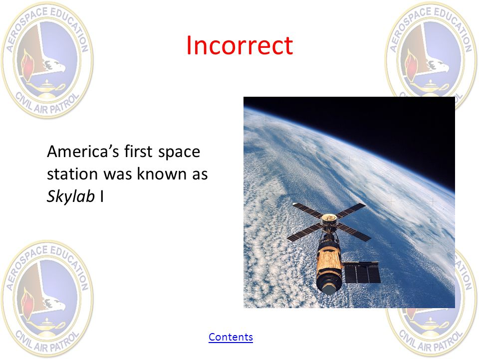Incorrect America's first space station was known as Skylab I Contents