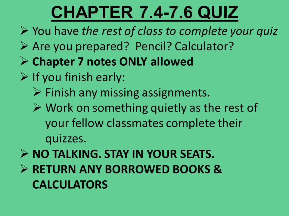 CHAPTER 7.4-7.6 QUIZ You have the rest of class to complete your quiz