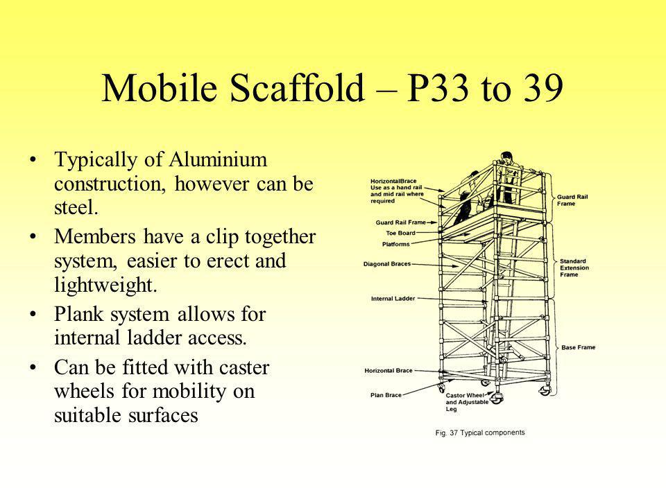 Mobile Scaffold – P33 to 39 Typically of Aluminium construction, however can be steel.