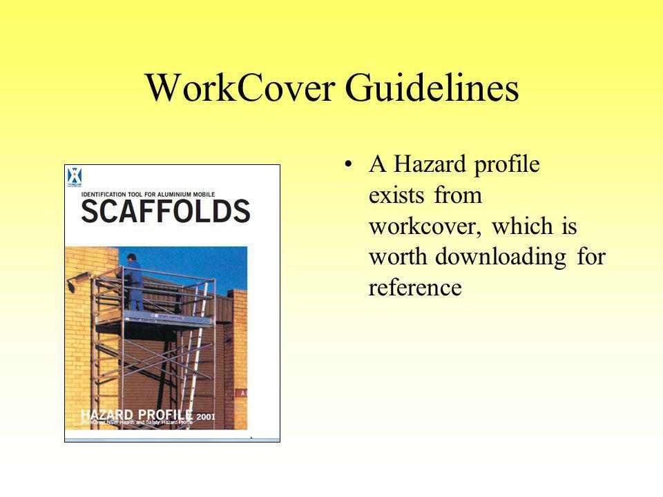 WorkCover Guidelines A Hazard profile exists from workcover, which is worth downloading for reference.