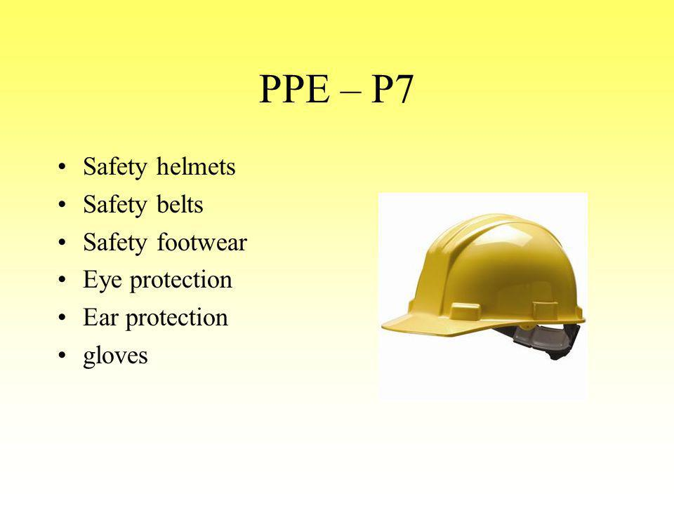 PPE – P7 Safety helmets Safety belts Safety footwear Eye protection