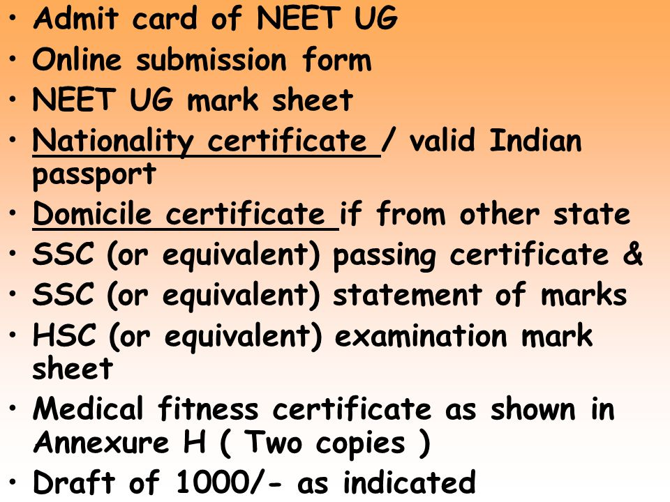Admit card of NEET UG Online submission form. NEET UG mark sheet. Nationality certificate / valid Indian passport.