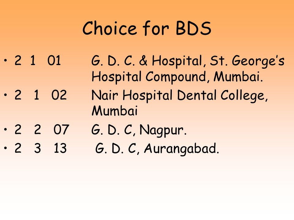 Choice for BDS 2 1 01 G. D. C. & Hospital, St. George's Hospital Compound, Mumbai. 2 1 02 Nair Hospital Dental College, Mumbai.