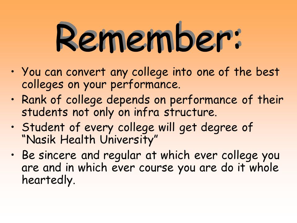 Remember: You can convert any college into one of the best colleges on your performance.