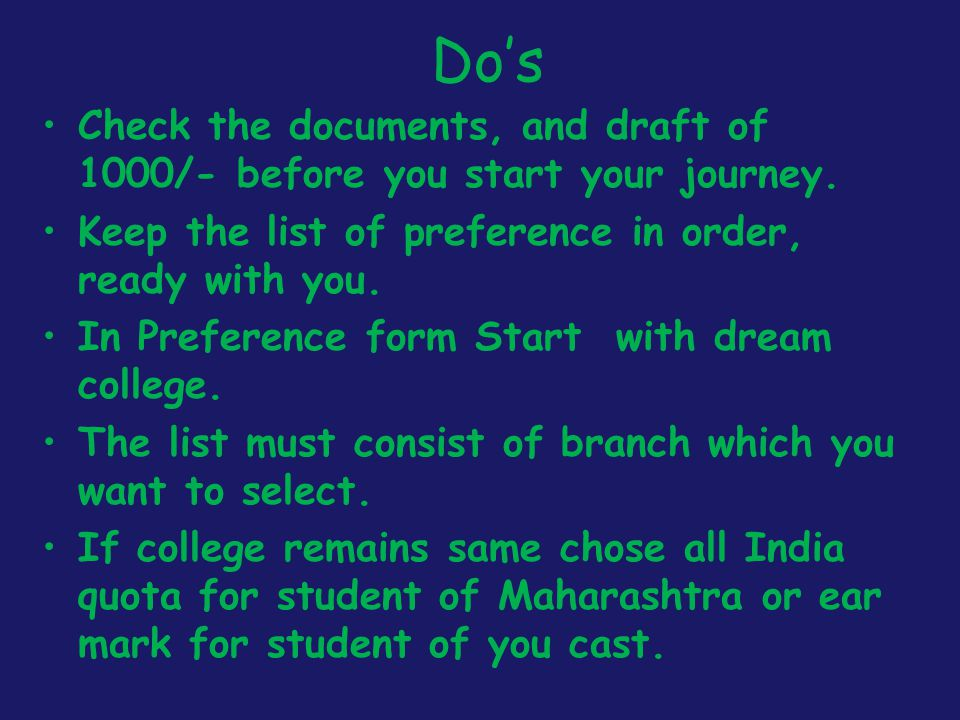 Do's Check the documents, and draft of 1000/- before you start your journey. Keep the list of preference in order, ready with you.