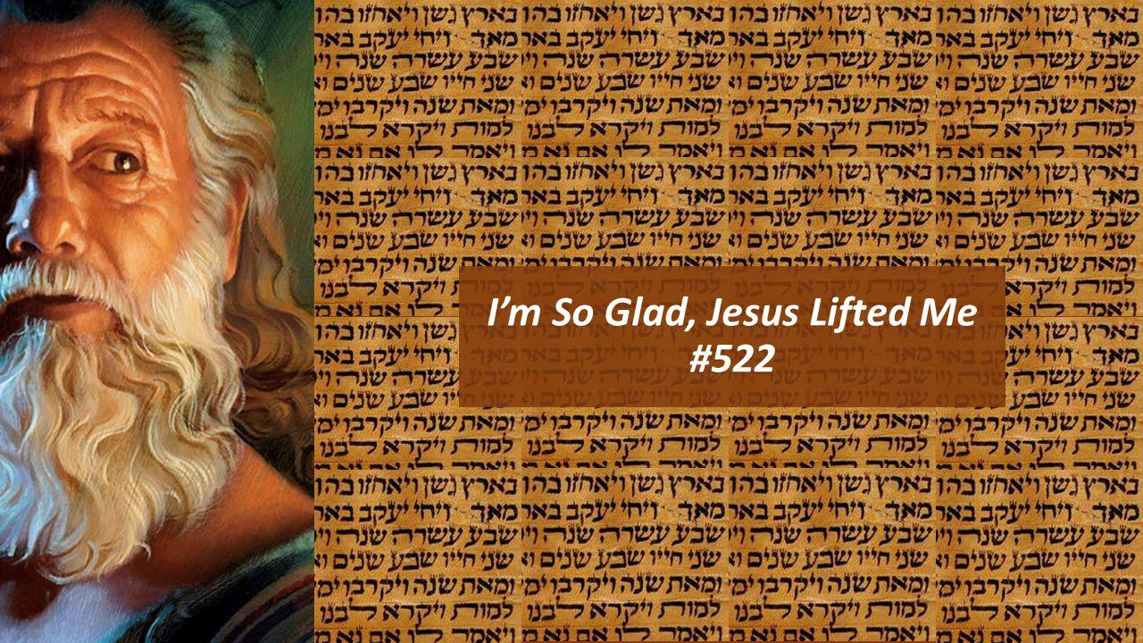 I'm So Glad, Jesus Lifted Me #522