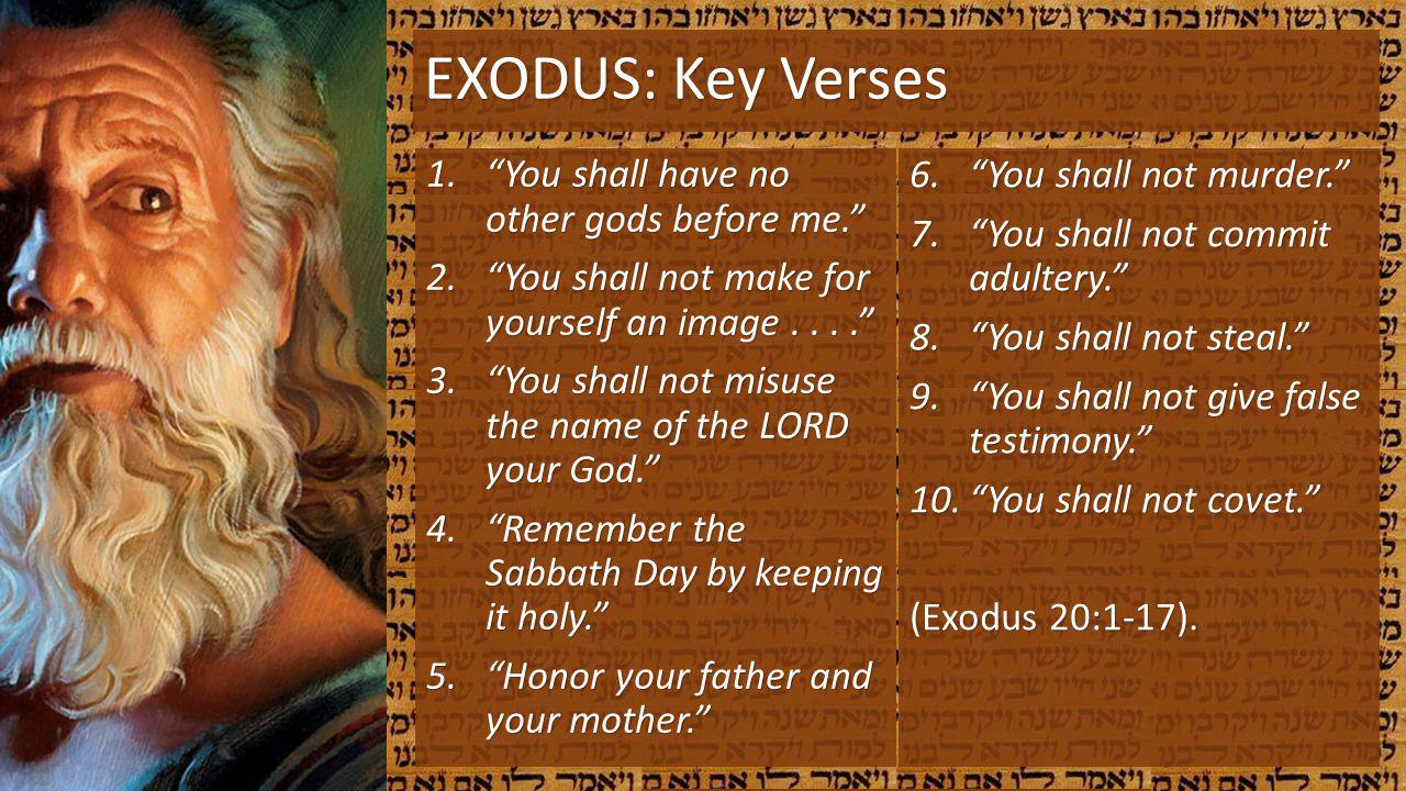 EXODUS: Key Verses You shall have no other gods before me.