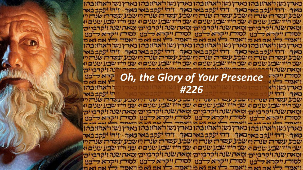 Oh, the Glory of Your Presence #226