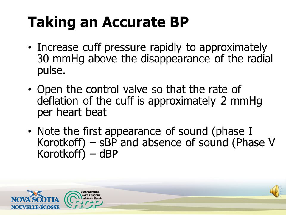 Taking an Accurate BP Increase cuff pressure rapidly to approximately 30 mmHg above the disappearance of the radial pulse.