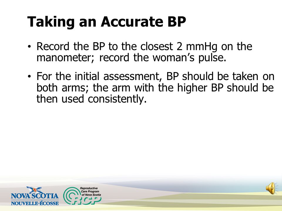 Taking an Accurate BP Record the BP to the closest 2 mmHg on the manometer; record the woman's pulse.