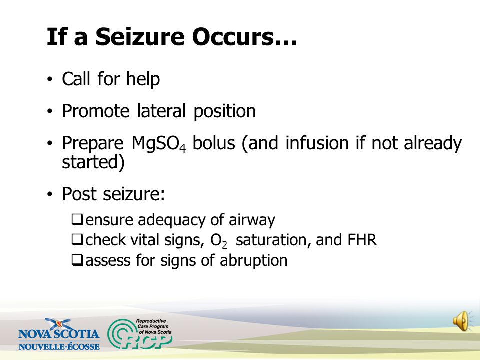 If a Seizure Occurs… Call for help Promote lateral position