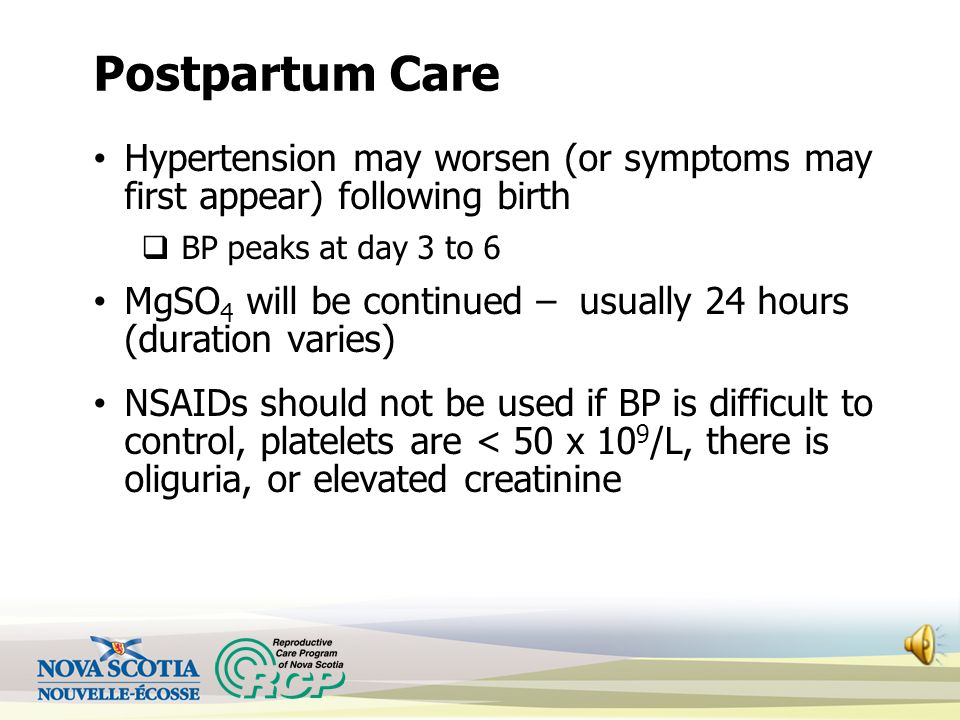 Postpartum Care Hypertension may worsen (or symptoms may first appear) following birth. BP peaks at day 3 to 6.