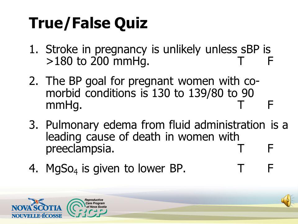 True/False Quiz Stroke in pregnancy is unlikely unless sBP is >180 to 200 mmHg. T F.
