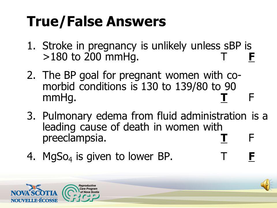 True/False Answers Stroke in pregnancy is unlikely unless sBP is >180 to 200 mmHg. T F.