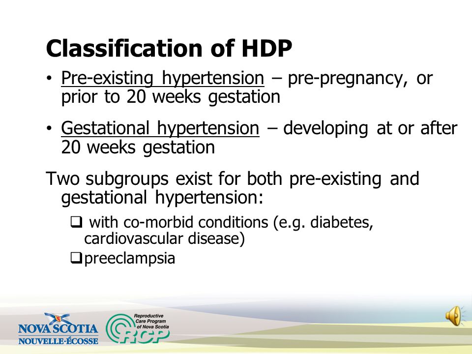 Classification of HDP Pre-existing hypertension – pre-pregnancy, or prior to 20 weeks gestation.