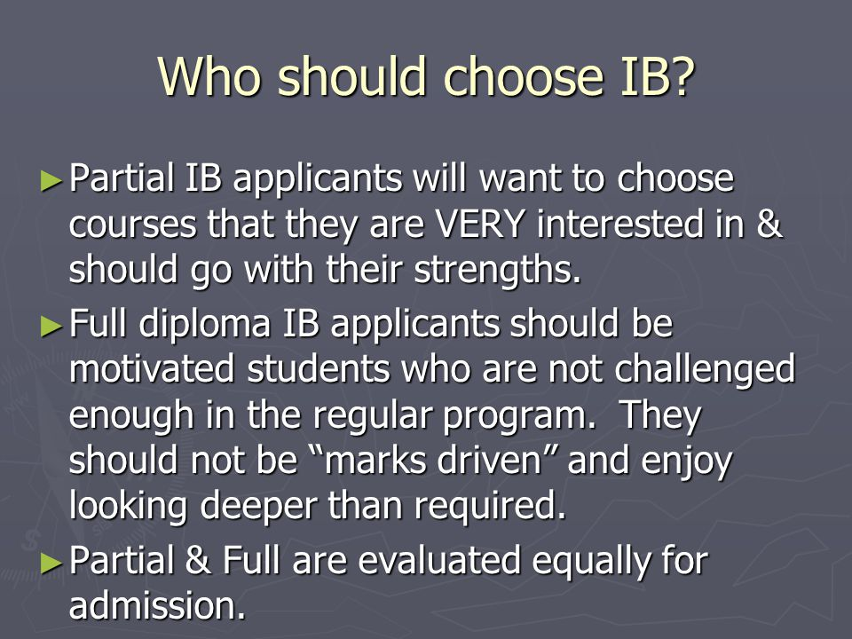 Who should choose IB Partial IB applicants will want to choose courses that they are VERY interested in & should go with their strengths.