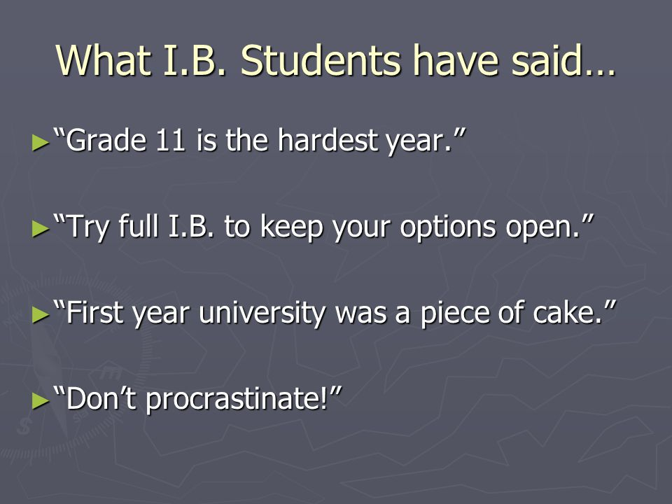 What I.B. Students have said…