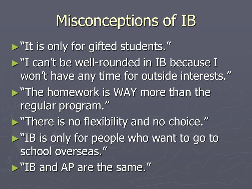 Misconceptions of IB It is only for gifted students.