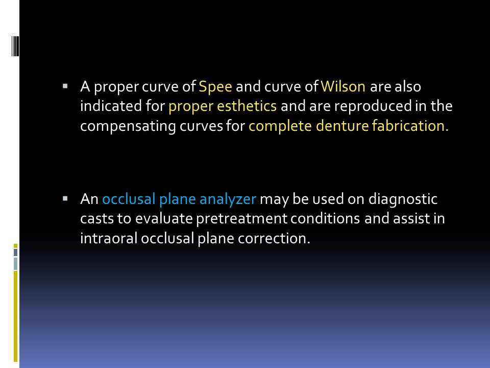 A proper curve of Spee and curve of Wilson are also indicated for proper esthetics and are reproduced in the compensating curves for complete denture fabrication.