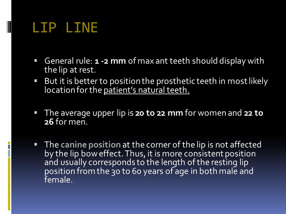 LIP LINE General rule: 1 -2 mm of max ant teeth should display with the lip at rest.