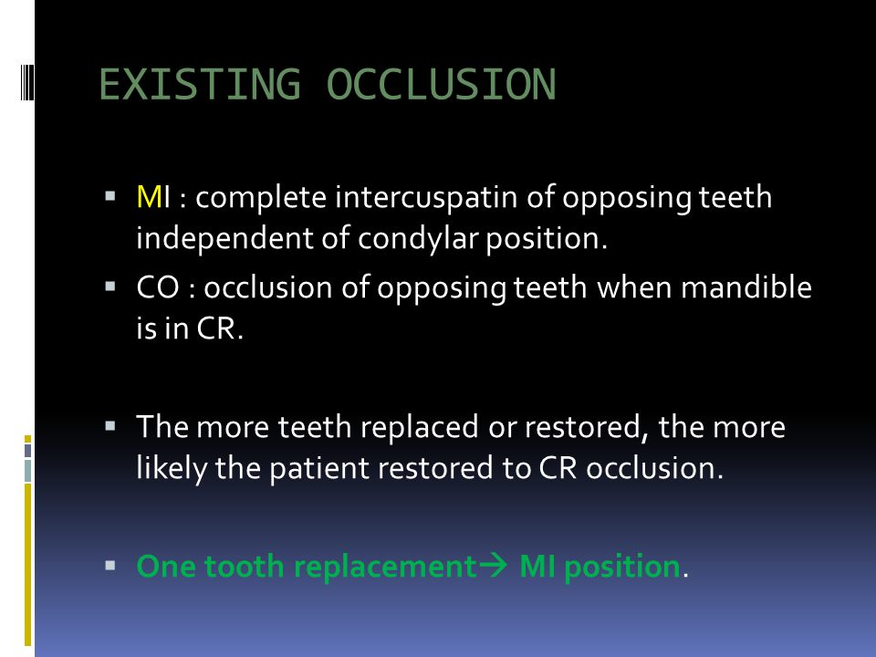 EXISTING OCCLUSION MI : complete intercuspatin of opposing teeth independent of condylar position.