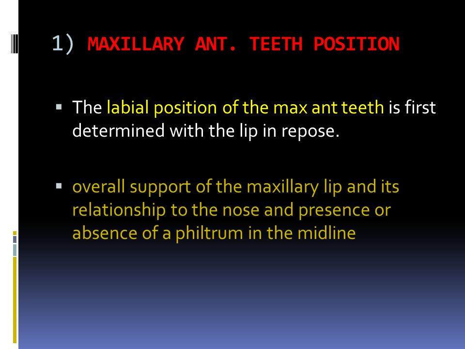 1) MAXILLARY ANT. TEETH POSITION