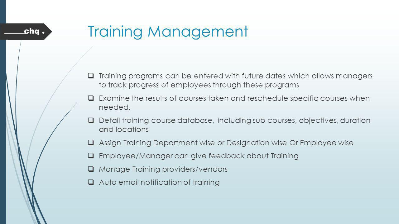 Training Management Training programs can be entered with future dates which allows managers to track progress of employees through these programs.