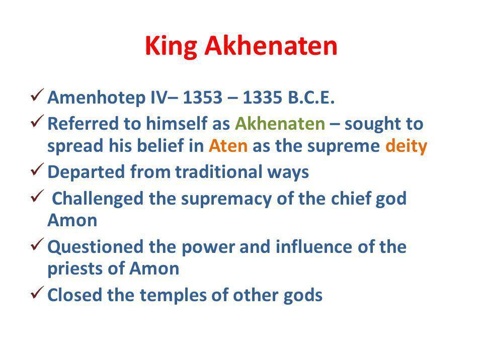 King Akhenaten Amenhotep IV– 1353 – 1335 B.C.E.