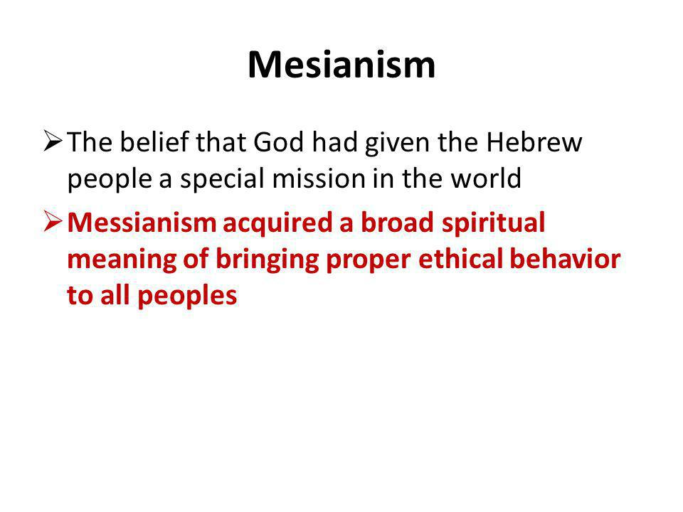 Mesianism The belief that God had given the Hebrew people a special mission in the world.