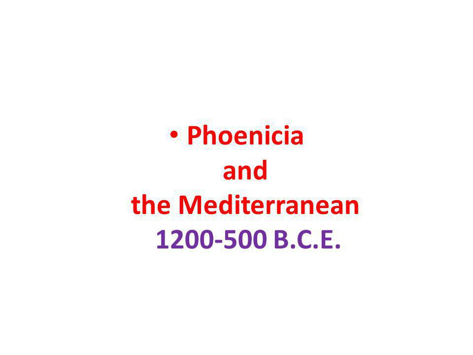 Phoenicia and the Mediterranean 1200-500 B.C.E.