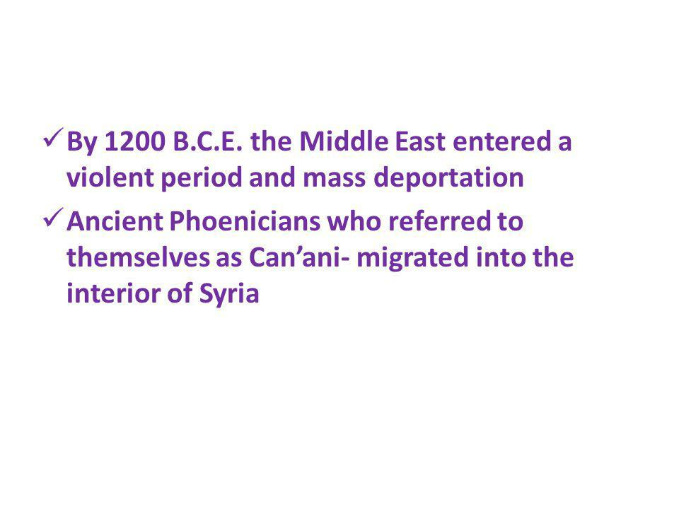By 1200 B.C.E. the Middle East entered a violent period and mass deportation