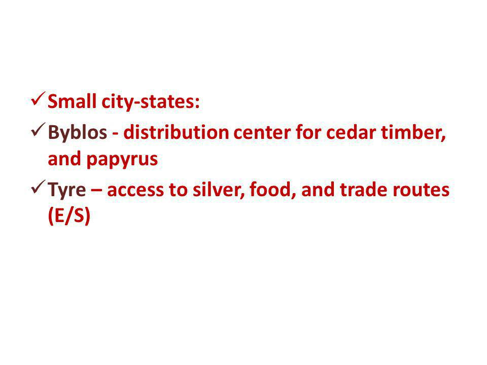 Small city-states: Byblos - distribution center for cedar timber, and papyrus.