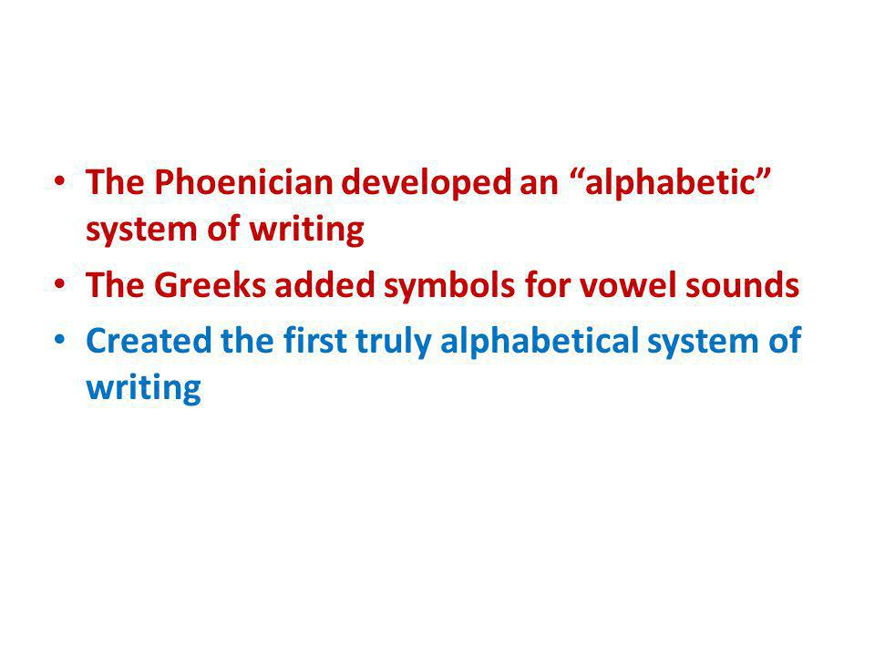 The Phoenician developed an alphabetic system of writing