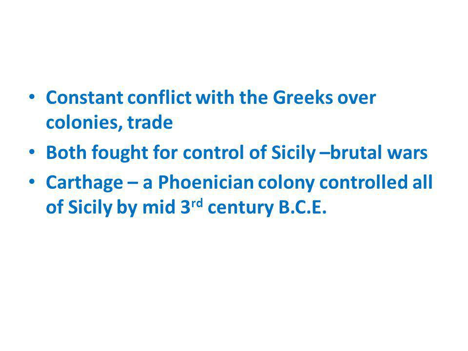 Constant conflict with the Greeks over colonies, trade