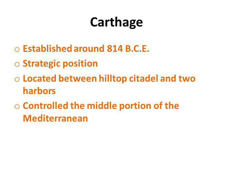 Carthage Established around 814 B.C.E. Strategic position