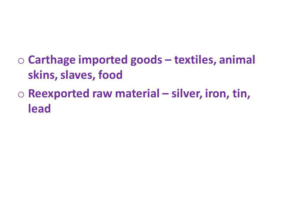 Carthage imported goods – textiles, animal skins, slaves, food