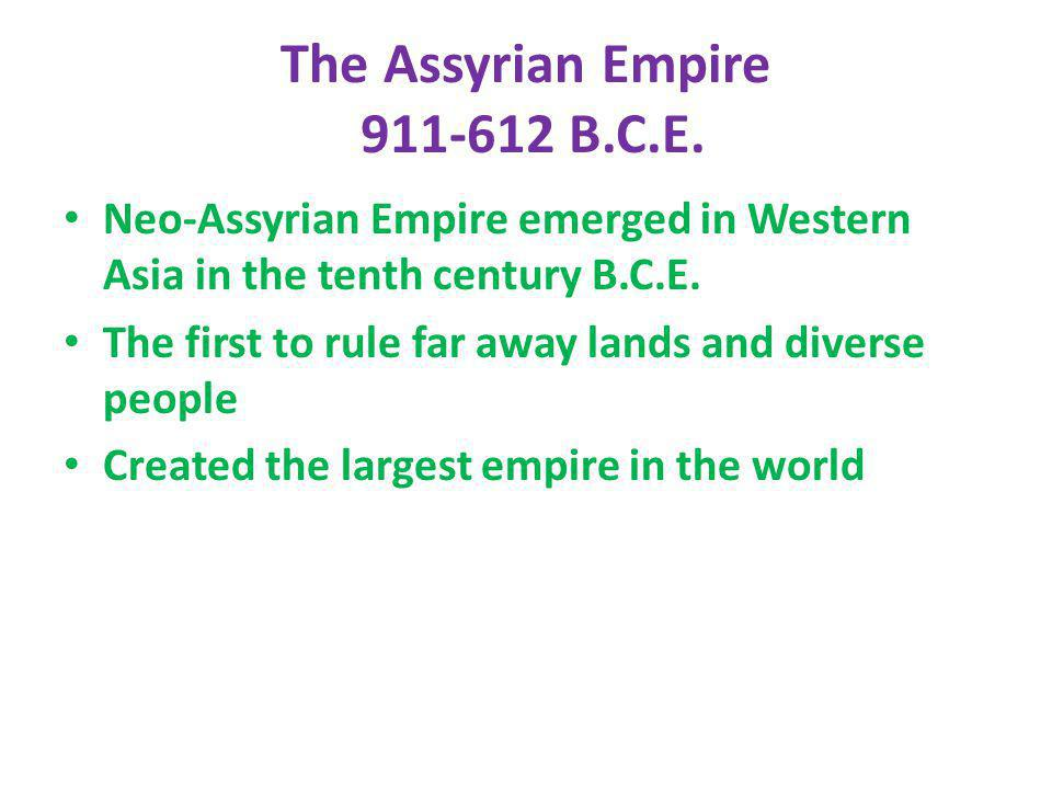 The Assyrian Empire 911-612 B.C.E.