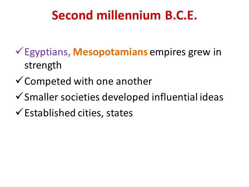 Second millennium B.C.E. Egyptians, Mesopotamians empires grew in strength. Competed with one another.