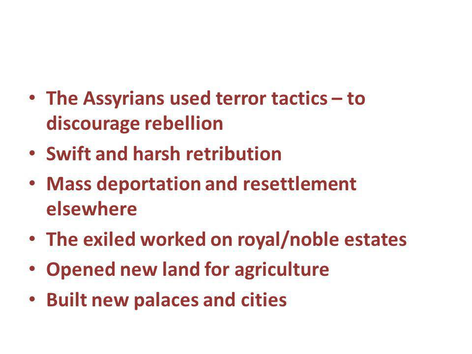The Assyrians used terror tactics – to discourage rebellion