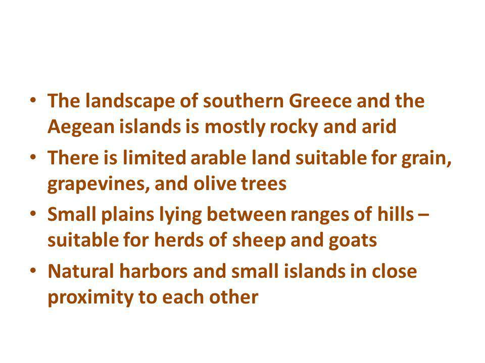 The landscape of southern Greece and the Aegean islands is mostly rocky and arid