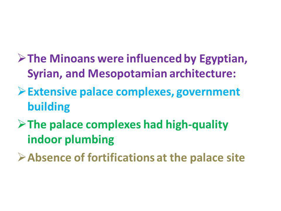 The Minoans were influenced by Egyptian, Syrian, and Mesopotamian architecture: