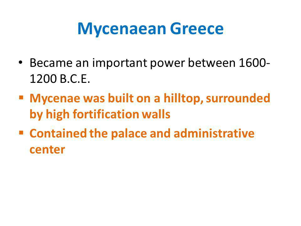 Mycenaean Greece Became an important power between 1600-1200 B.C.E.