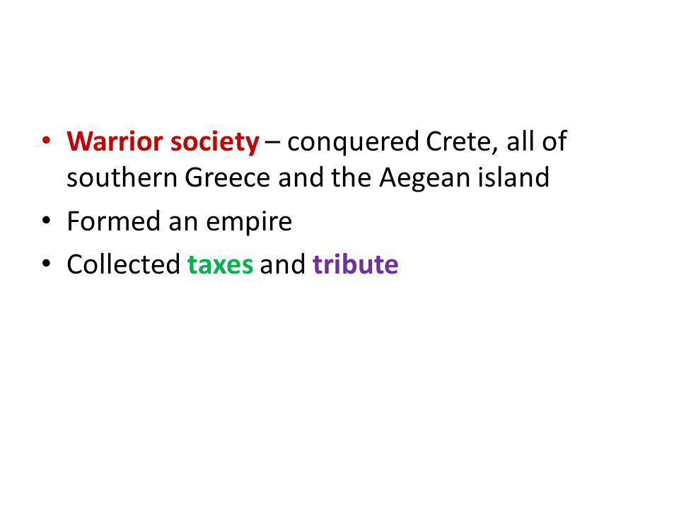 Warrior society – conquered Crete, all of southern Greece and the Aegean island
