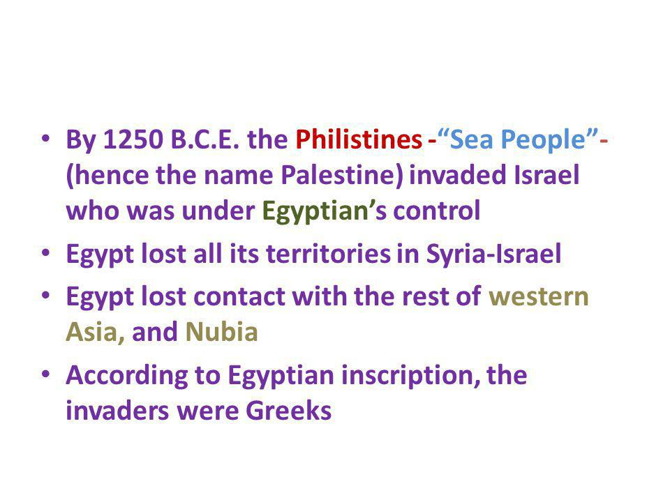 By 1250 B.C.E. the Philistines - Sea People - (hence the name Palestine) invaded Israel who was under Egyptian's control