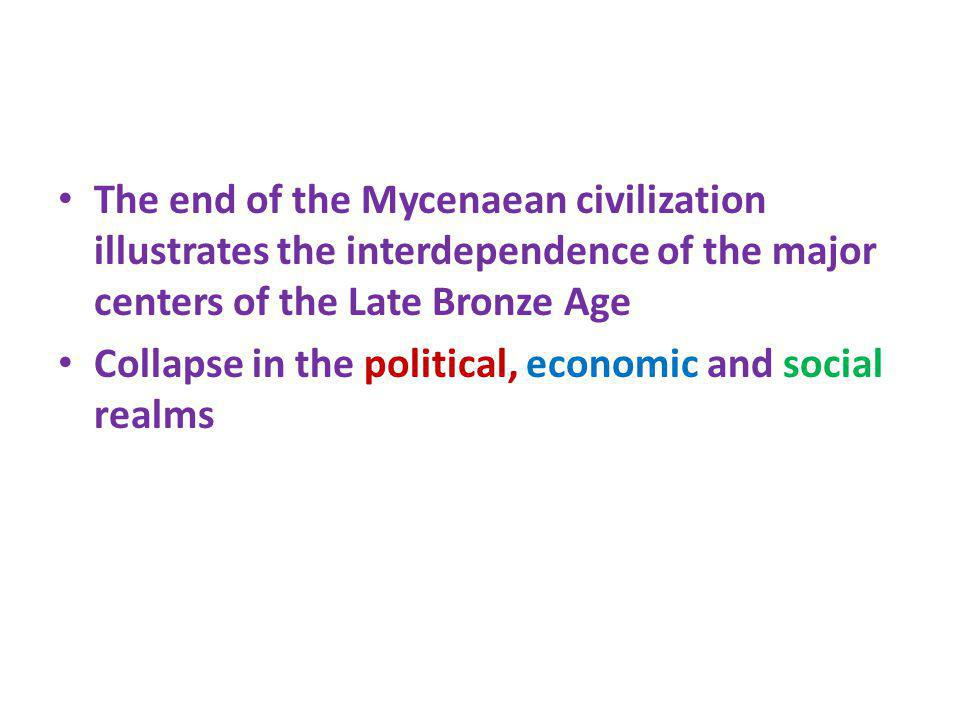 The end of the Mycenaean civilization illustrates the interdependence of the major centers of the Late Bronze Age