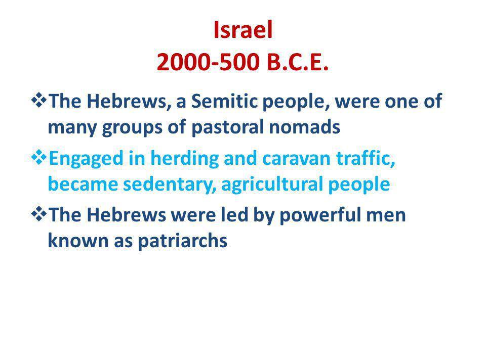 Israel 2000-500 B.C.E. The Hebrews, a Semitic people, were one of many groups of pastoral nomads.