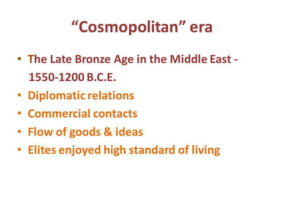 Cosmopolitan era The Late Bronze Age in the Middle East -
